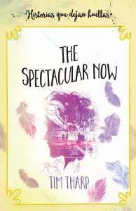 Reseña #51: The Spectacular Now - Tim Tharp