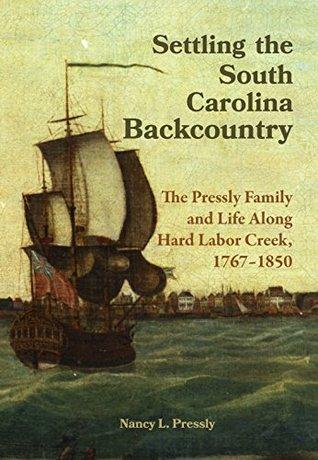 Settling the South Carolina Backcountry: The Pressly Family and Life Along Hard Labor Creek, 1767-1850