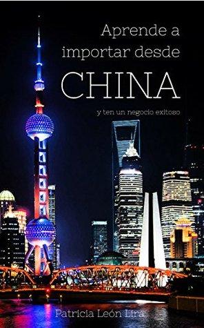 Aprende a Importar desde China, parte 1: ¡y ten un negocio exitoso!