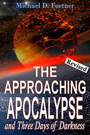 The Approaching Apocalypse and Three Days of Darkness: Revised (Bible Prophecy Revealed Book 4)