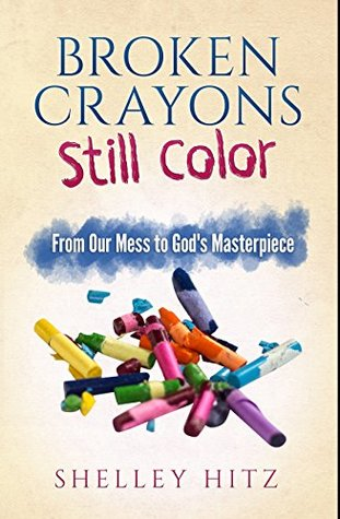 Broken Crayons Still Color From Our Mess To Gods Masterpiece By