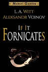 If It Fornicates (Market Garden, #4)
