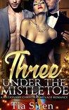 Three under the Mistletoe: A Billionaire Christmas Menage Romance