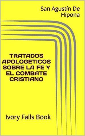 TRATADOS APOLOGETICOS SOBRE LA FE Y EL COMBATE CRISTIANO