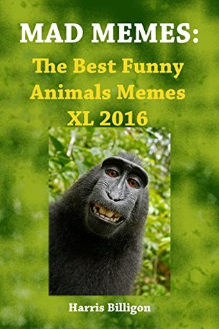 MAD MEMES: The Best Funny Animals Memes XL 2016: Ultimate Handbook. Memes For Kids