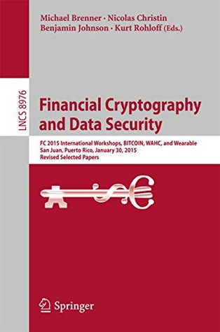 Financial Cryptography and Data Security: FC 2015 International Workshops, BITCOIN, WAHC, and Wearable, San Juan, Puerto Rico, January 30, 2015, Revised ... Papers (Lecture Notes in Computer Science)