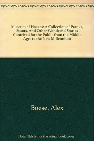 museum-of-hoaxes-a-collection-of-pranks-stunts-and-other-wonderful-stories-contrived-for-the-public-from-the-middle-ages-to-the-new-millennium