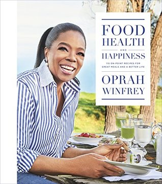 Ebook Food, Health, and Happiness: 115 On-Point Recipes for Great Meals and a Better Life by Oprah Winfrey PDF!