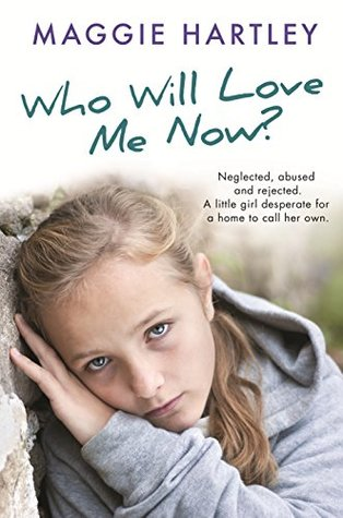 Who Will Love Me Now?: Neglected, abused and rejected. A little girl desperate for a home to call her own.