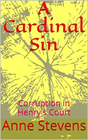A Cardinal Sin: Corruption in Henry's Court (Tudor Crimes Book 13)
