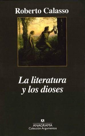 La literatura y los dioses por Roberto Calasso, Edgardo Dobry