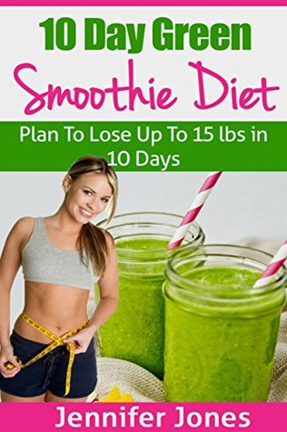 Descarga gratuita de ebook epub torrent 10 Day Green Smoothie Diet: Plan To Lose Up To 15lbs In 10 Days