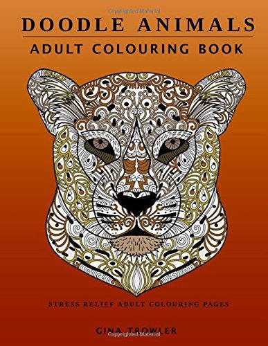 Doodle Animals: Adult Colouring Book: Stress Relief Adult Colouring Pages