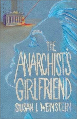 The Anarchist's Girlfriend by Susan I. Weinstein