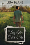 You Are Not Me by Leta Blake