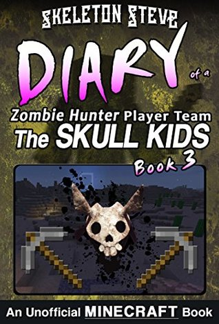 Diary of a Minecraft Zombie Hunter Player Team 'The Skull Kids' - Book 3: Unofficial Minecraft Books for Kids, Teens, & Nerds - Adventure Fan Fiction Diary ... Hunter Skull Kids Hunting Herobrine)