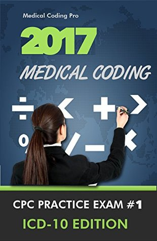 2017 Medical Coding CPC Practice Exam #1 ICD-10 Edition - 150 Questions
