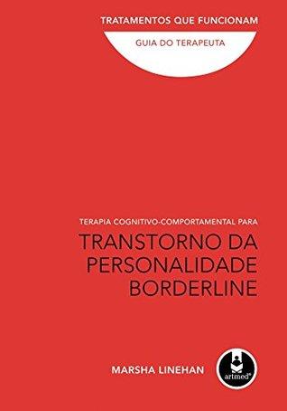 Terapia Cognitivo-Comportamental para Transtorno da Personalidade Borderline - Tratamentos que Funcionam: Guia do Terapeuta