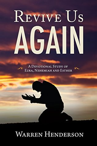 Revive Us Again – A Devotional Study of Ezra, Nehemiah and Esther (Old Testament Devotional Commentary Series Book 9)