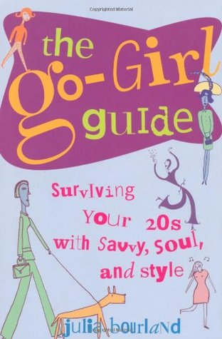 The Go-Girl Guide : Surviving Your 20s with Savvy, Soul, and Style