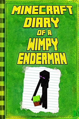 Minecraft: Diary Wimpy Enderman: Legendary Minecraft Diary. An Unnoficial Minecraft Novel Book For Children (Minecraft Books)