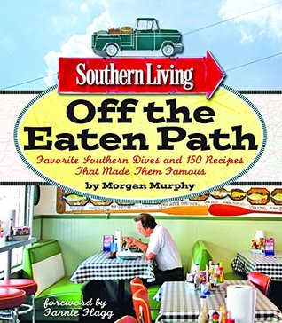 Southern Living Off the Eaten Path: Favorite Southern Dives And 150 Recipes That Made Them Famous (Southern Living