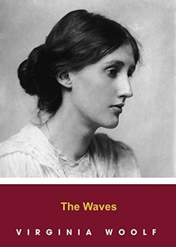 THE WAVES by Virginia Woolf author of The Voyage Out; Night and Day; Jacob's Room; Mrs. Dalloway; To the Lighthouse; Orlando; The Waves; The Years and Between the Acts) (Annotated)