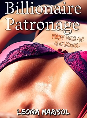 First Time as a Camgirl (Billionaire Patronage Book 1)