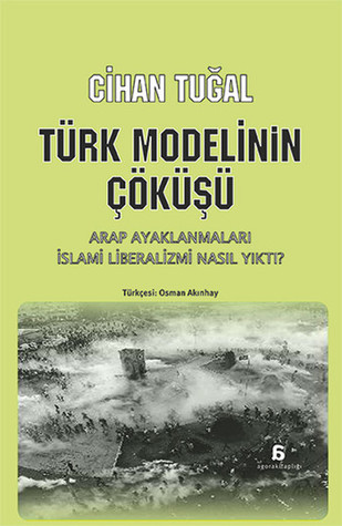 the fall of the turkish model how the arab uprisings brought down islamic liberalism