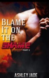 Blame It on the Shame- (part 2)