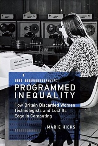 Programmed Inequality How Britain Discarded Women Technologists And Lost Its Edge In Computing