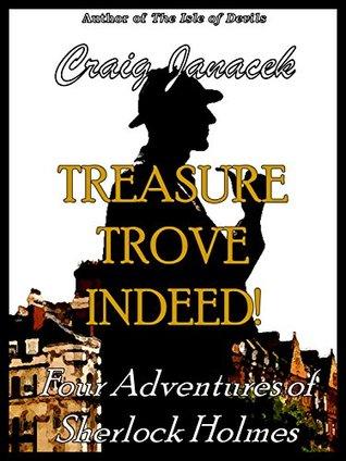 Treasure Trove Indeed!: Four Adventures of Sherlock Holmes