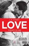 Love. Fidati di me by L.A. Casey
