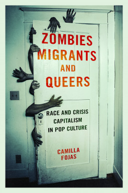 Zombies, Migrants, and Queers: Race and Crisis Capitalism in Pop Culture