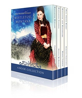 Wild Western Women Mistletoe, Montana: Sweet Western Historical Holiday Box Set