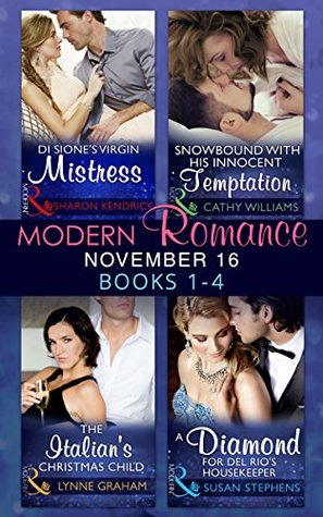 Modern Romance November 2016 Books 1-4: Di Sione's Virgin Mistress / Snowbound with His Innocent Temptation / The Italian's Christmas Child / A Diamond for Del Rio's Housekeeper