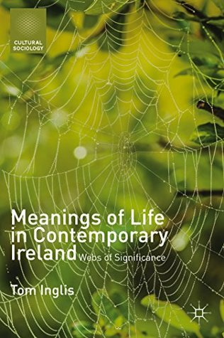 Meanings of Life in Contemporary Ireland: Webs of Significance