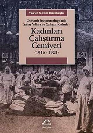 Kadınları Çalıştırma Cemiyeti 1916...