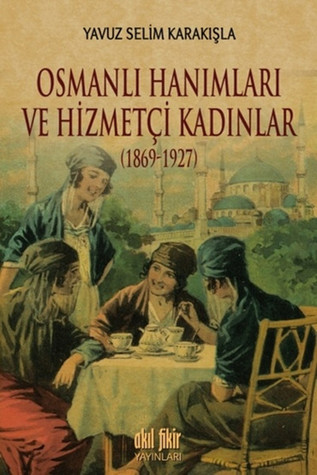 Osmanlı Hanımları ve Hizmetçi Kadınlar (1869 ...