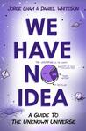 We Have No Idea: ...