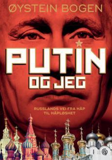 Putin og jeg. Russlands vei fra håp til håpløshet