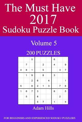 The Must Have 2017 Sudoku Puzzle Book: 200 Puzzles Volume 5
