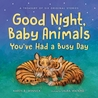 Good Night, Baby Animals You've Had a Busy Day: A Treasury of Six Original Stories