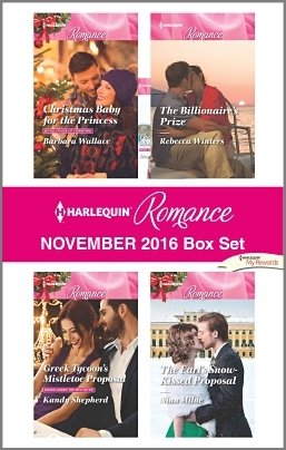 Harlequin Romance November 2016 Box Set: Christmas Baby for the Princess / Greek Tycoon's Mistletoe Proposal / The Billionaire's Prize / The Earl's Snow-Kissed Proposal
