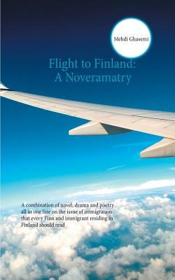 Flight to Finland: A Noveramatry: A combination of novel, drama and poetry all in one line on the issue of immigration that every Finn and immigrant residing in Finland should read