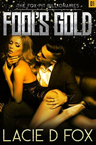 Fool's Gold A Bad Boy Alpha Billionaire Suspense Novel (The Fox Pit Billionaires Book 1) by Lacie D. Fox