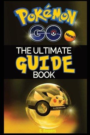 Pokemon Go: The Ultimate Guide Book (Pokemon Go, Pokemon Go Guide, Pokemon Go Game) (Volume 1)