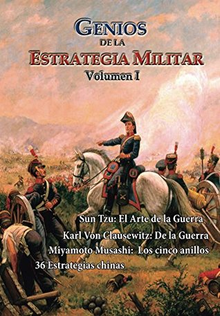 Genios de la estrategia militar, Volumen I: La guerra ¿arte o ciencia? (Estrategia y Liderazgo nº 1)