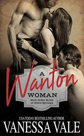 A Wanton Woman Mail Order Bride of Slate Springs by Vanessa Vale