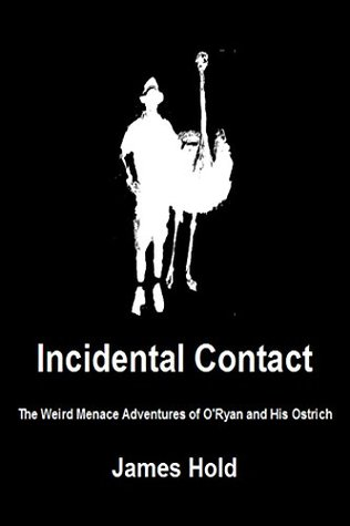 incidental-contact-the-weird-menace-adventures-of-o-ryan-and-his-ostrich